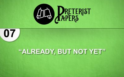"""07 Preterist Papers – """"Already, but Not Yet"""""""