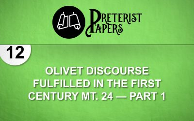 12 Olivet Discourse Fulfilled in the First Century Mt. 24—part 1