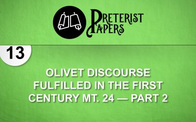 13 Olivet Discourse Fulfilled in the First Century Mt. 24—part 2