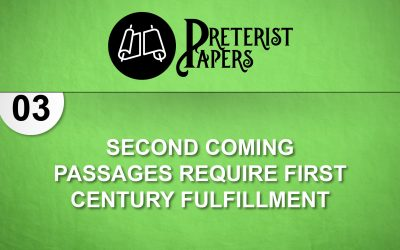 03 Second Coming Passages Require first Century Fulfillment