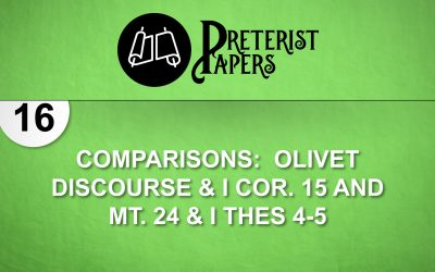 16 Comparisons-Olivet Discourse & I Cor. 15 and Mt. 24 &I Thes 4-5