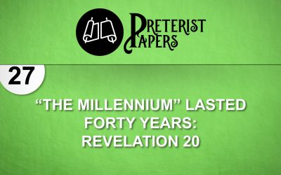 """27 """"The Millennium"""" Lasted Forty Years- Revelation 20"""